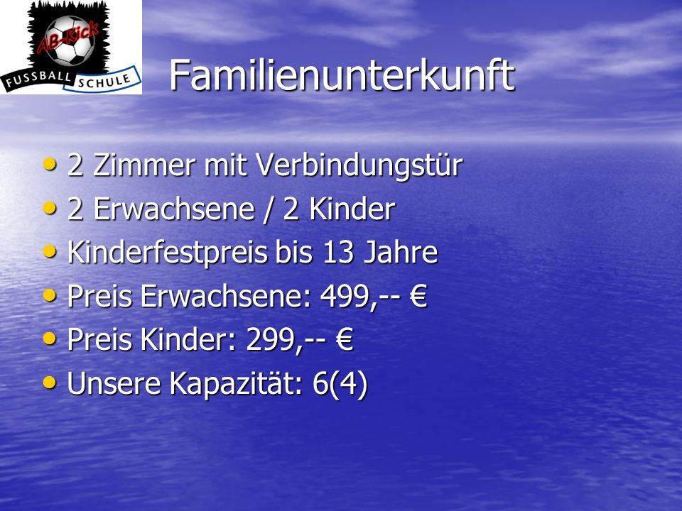 Familienunterkunft 2 Zimmer mit Verbindungstür 2 Zimmer mit Verbindungstür 2 Erwachsene / 2 Kinder 2 Erwachsene / 2 Kinder Kinderfestpreis bis 13 Jahr