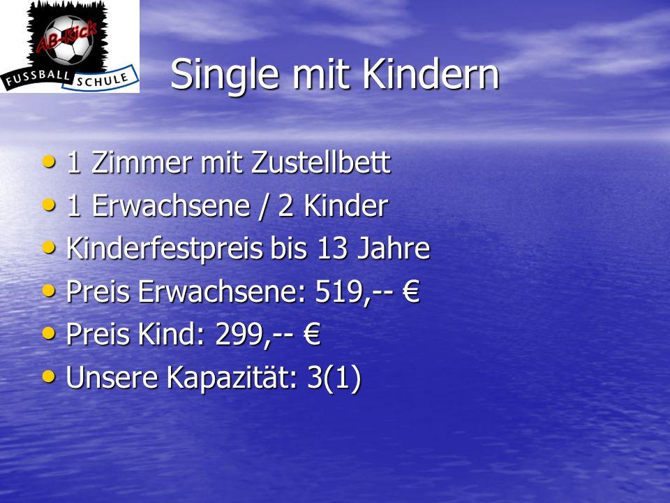 Single mit Kindern 1 Zimmer mit Zustellbett 1 Zimmer mit Zustellbett 1 Erwachsene / 2 Kinder 1 Erwachsene / 2 Kinder Kinderfestpreis bis 13 Jahre Kind