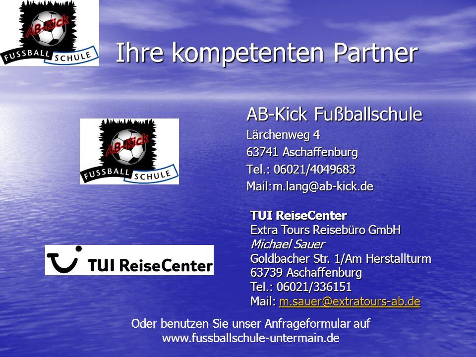 Ihre kompetenten Partner AB-Kick Fußballschule Lärchenweg 4 63741 Aschaffenburg Tel.: 06021/4049683 Mail:m.lang@ab-kick.de TUI ReiseCenter Extra Tours