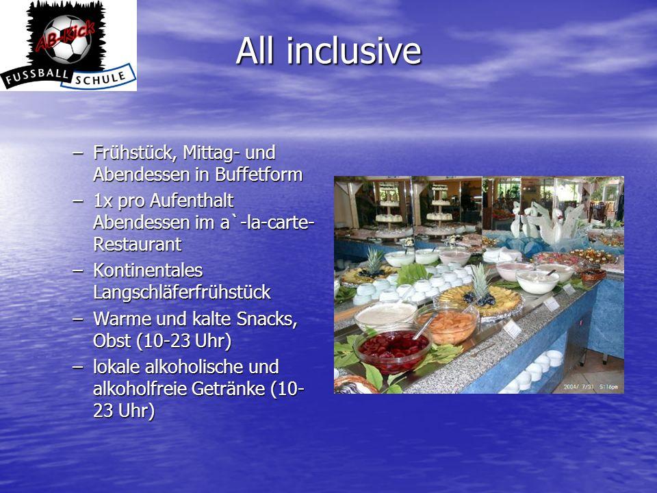 All inclusive –Frühstück, Mittag- und Abendessen in Buffetform –1x pro Aufenthalt Abendessen im a`-la-carte- Restaurant –Kontinentales Langschläferfrü