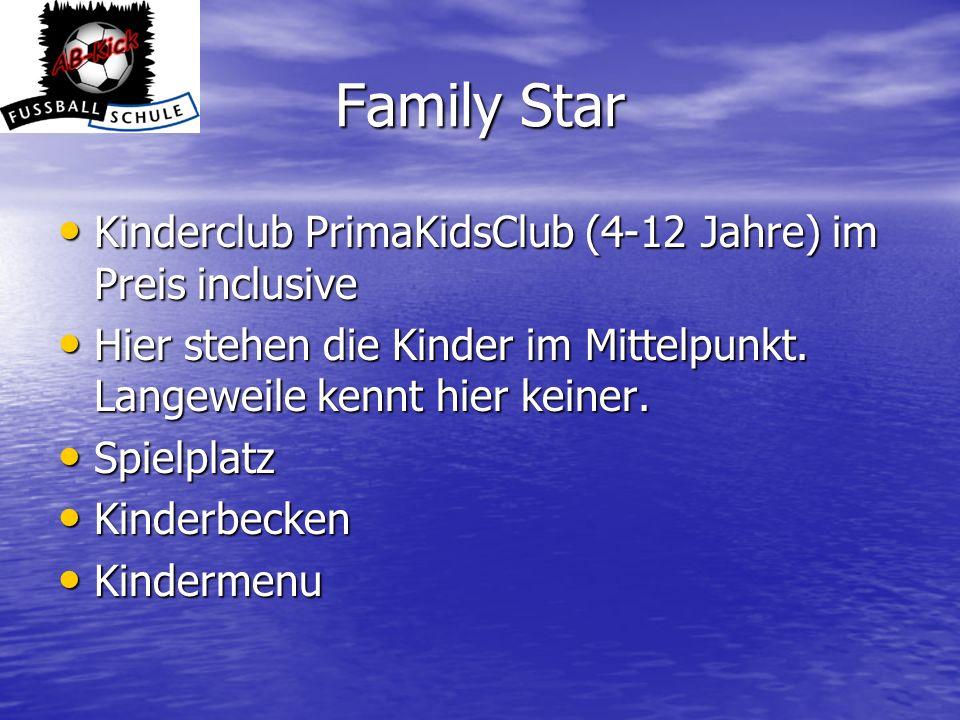 Family Star Kinderclub PrimaKidsClub (4-12 Jahre) im Preis inclusive Kinderclub PrimaKidsClub (4-12 Jahre) im Preis inclusive Hier stehen die Kinder i