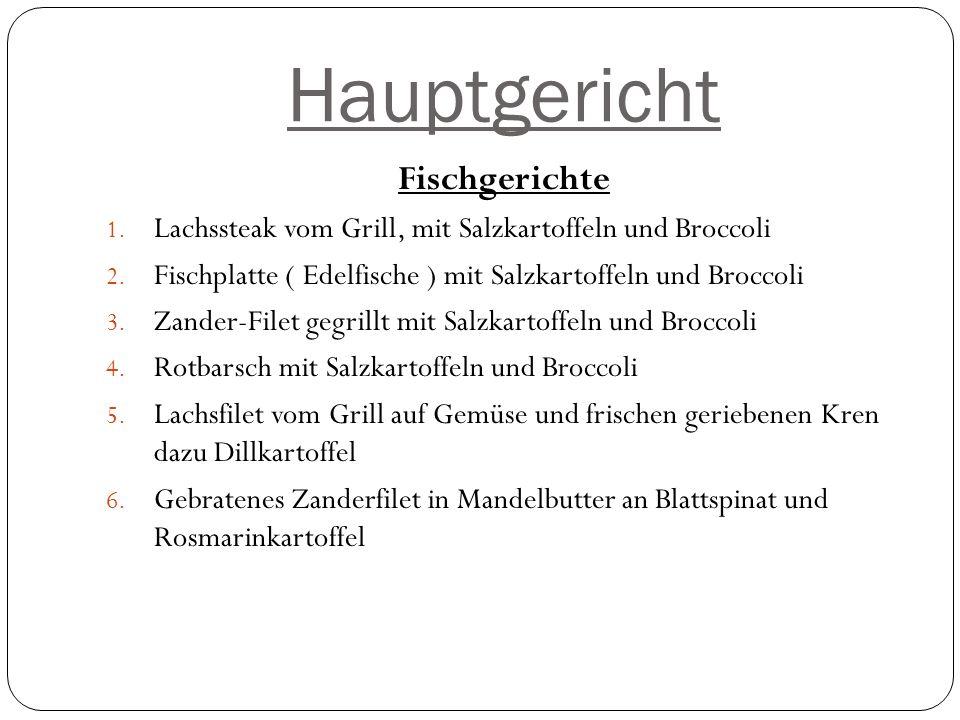 Hauptgericht Fischgerichte 1.Lachssteak vom Grill, mit Salzkartoffeln und Broccoli 2.
