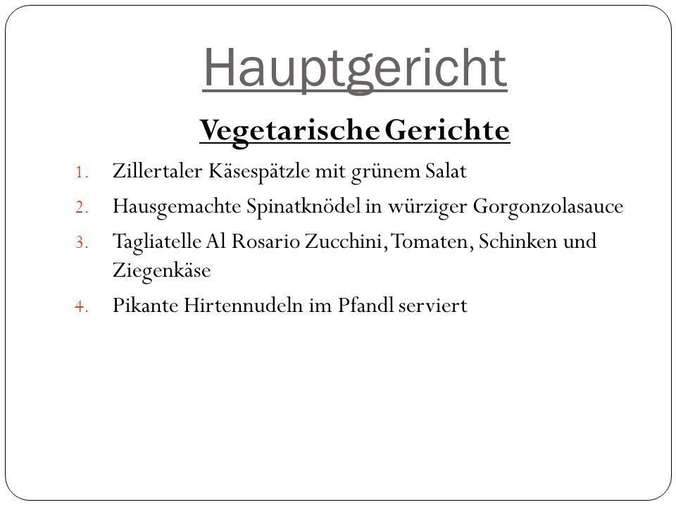 Hauptgericht Vegetarische Gerichte 1.Zillertaler Käsespätzle mit grünem Salat 2.