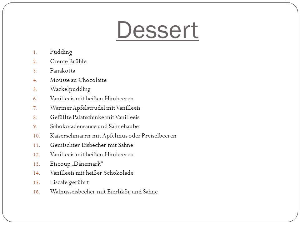 Dessert 1.Pudding 2. Creme Brühle 3. Panakotta 4.