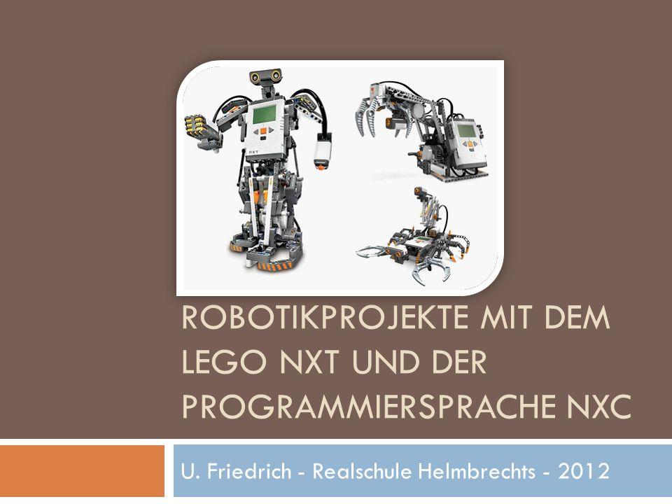 ROBOTIKPROJEKTE MIT DEM LEGO NXT UND DER PROGRAMMIERSPRACHE NXC U. Friedrich - Realschule Helmbrechts - 2012