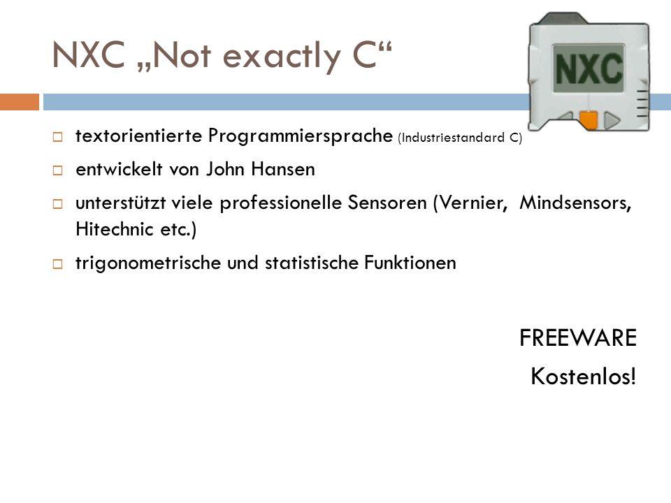 NXC Not exactly C textorientierte Programmiersprache (Industriestandard C) entwickelt von John Hansen unterstützt viele professionelle Sensoren (Verni
