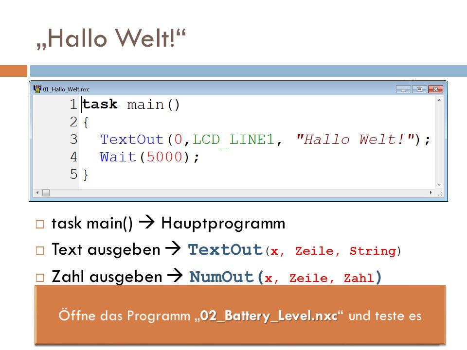 Hallo Welt! task main() Hauptprogramm Text ausgeben TextOut (x, Zeile, String) Zahl ausgeben NumOut( x, Zeile, Zahl )