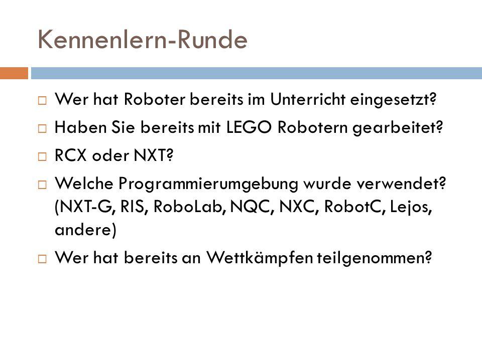 Kennenlern-Runde Wer hat Roboter bereits im Unterricht eingesetzt? Haben Sie bereits mit LEGO Robotern gearbeitet? RCX oder NXT? Welche Programmierumg
