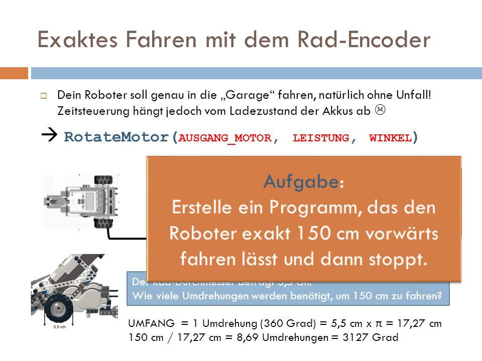 Exaktes Fahren mit dem Rad-Encoder Dein Roboter soll genau in die Garage fahren, natürlich ohne Unfall! Zeitsteuerung hängt jedoch vom Ladezustand der