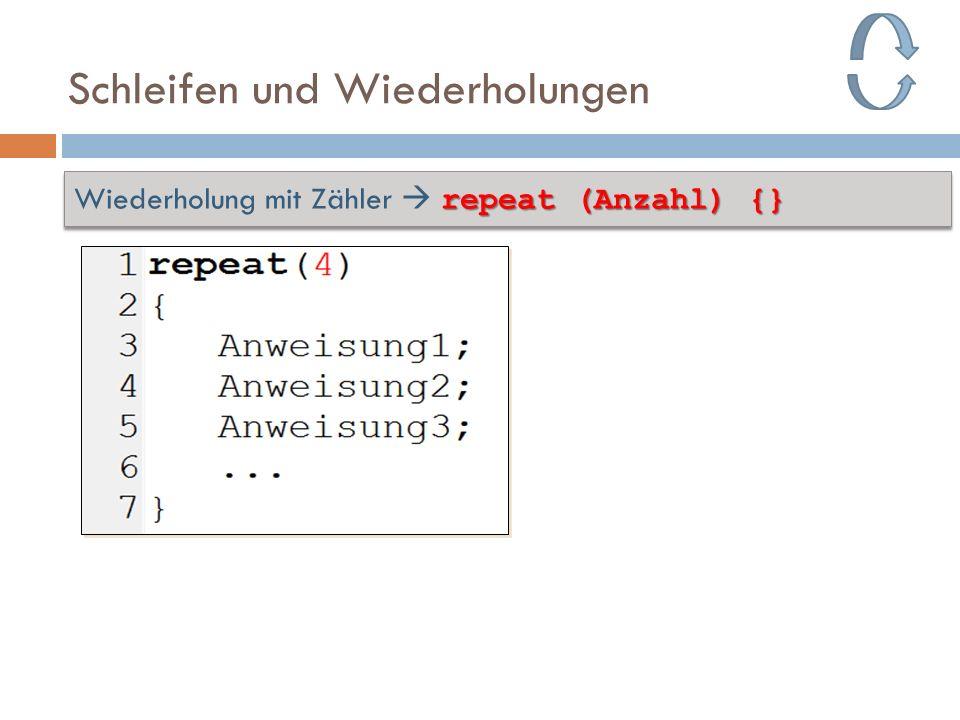 Schleifen und Wiederholungen repeat (Anzahl) {} Wiederholung mit Zähler repeat (Anzahl) {}