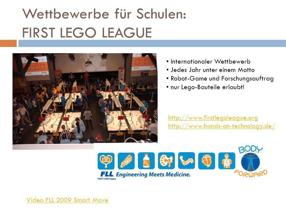 Wettbewerbe für Schulen: FIRST LEGO LEAGUE Video FLL 2009 Smart Move Internationaler Wettbewerb Jedes Jahr unter einem Motto Robot-Game und Forschungs