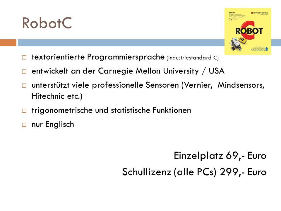 RobotC textorientierte Programmiersprache (Industriestandard C) entwickelt an der Carnegie Mellon University / USA unterstützt viele professionelle Se