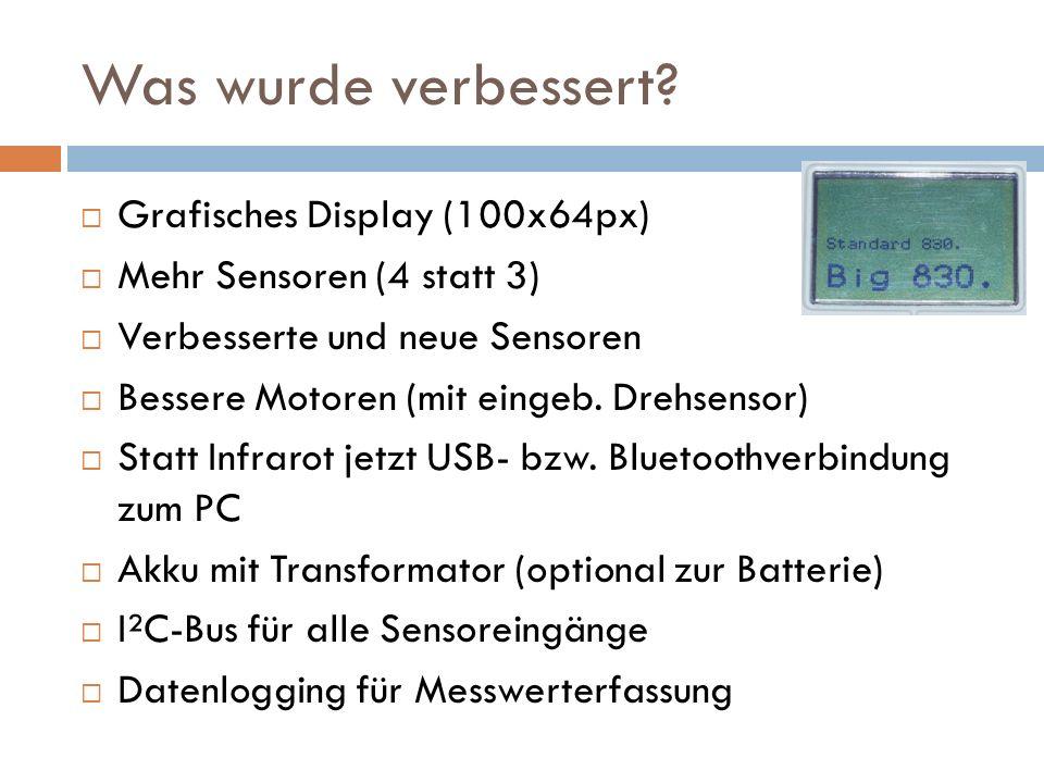 Was wurde verbessert? Grafisches Display (100x64px) Mehr Sensoren (4 statt 3) Verbesserte und neue Sensoren Bessere Motoren (mit eingeb. Drehsensor) S