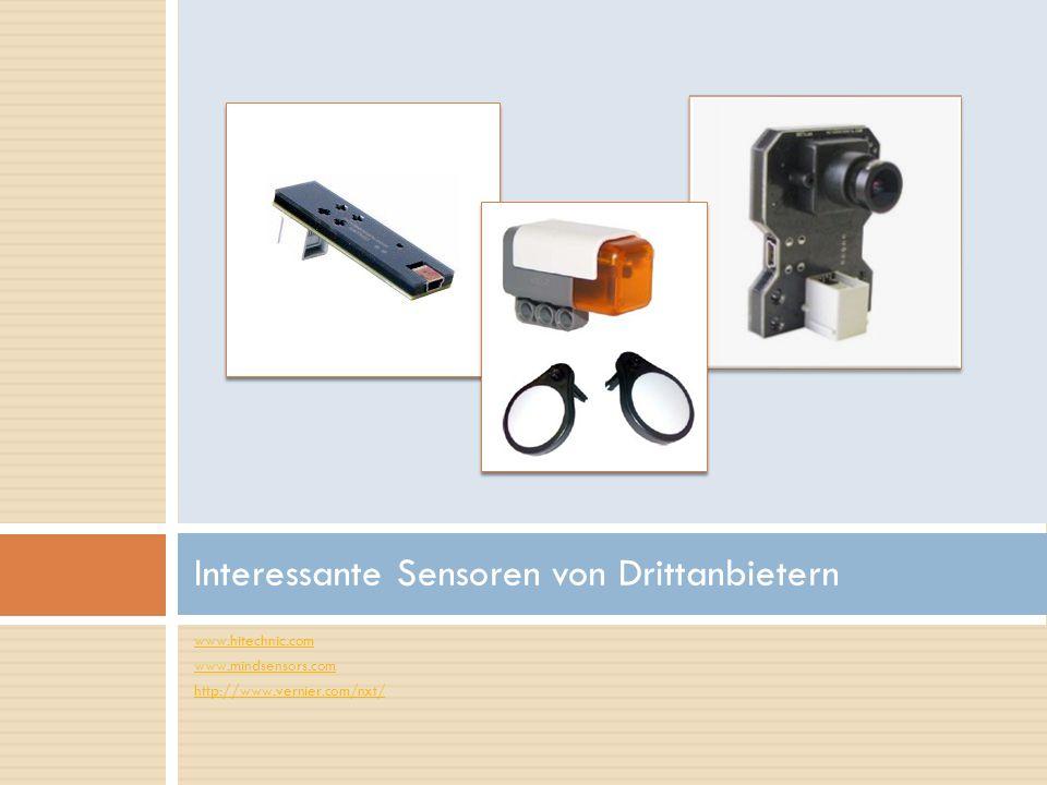 www.hitechnic.com www.mindsensors.com http://www.vernier.com/nxt/ Interessante Sensoren von Drittanbietern