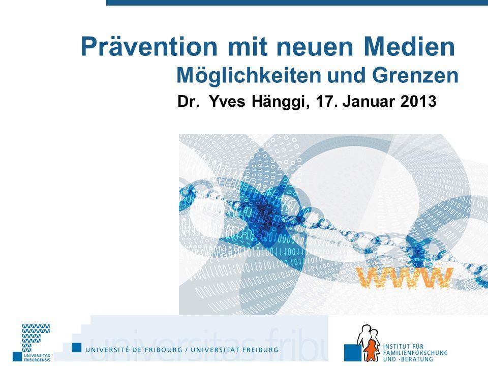 Prävention mit neuen Medien Möglichkeiten und Grenzen Dr. Yves Hänggi, 17. Januar 2013