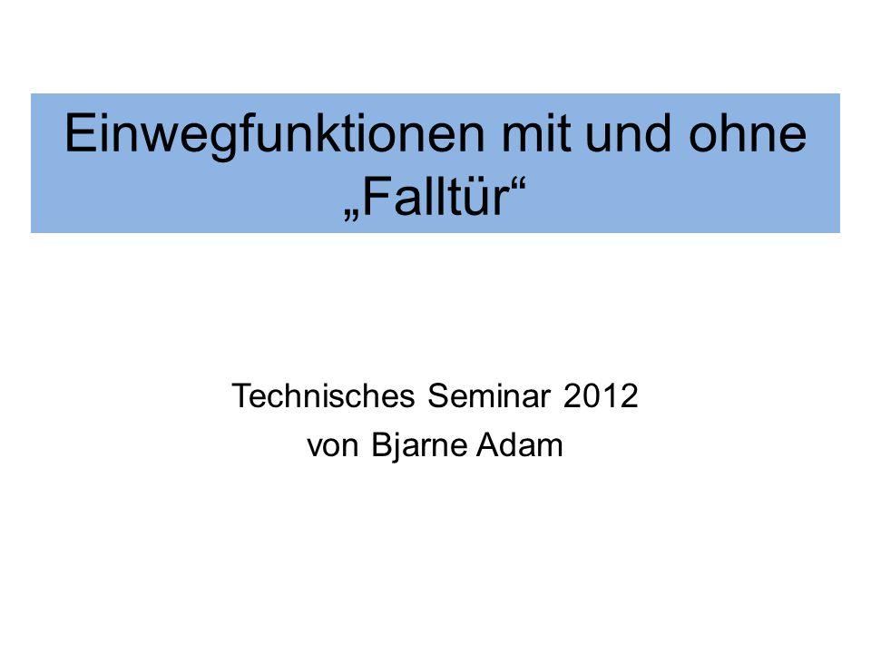 Einwegfunktionen mit und ohne Falltür Technisches Seminar 2012 von Bjarne Adam