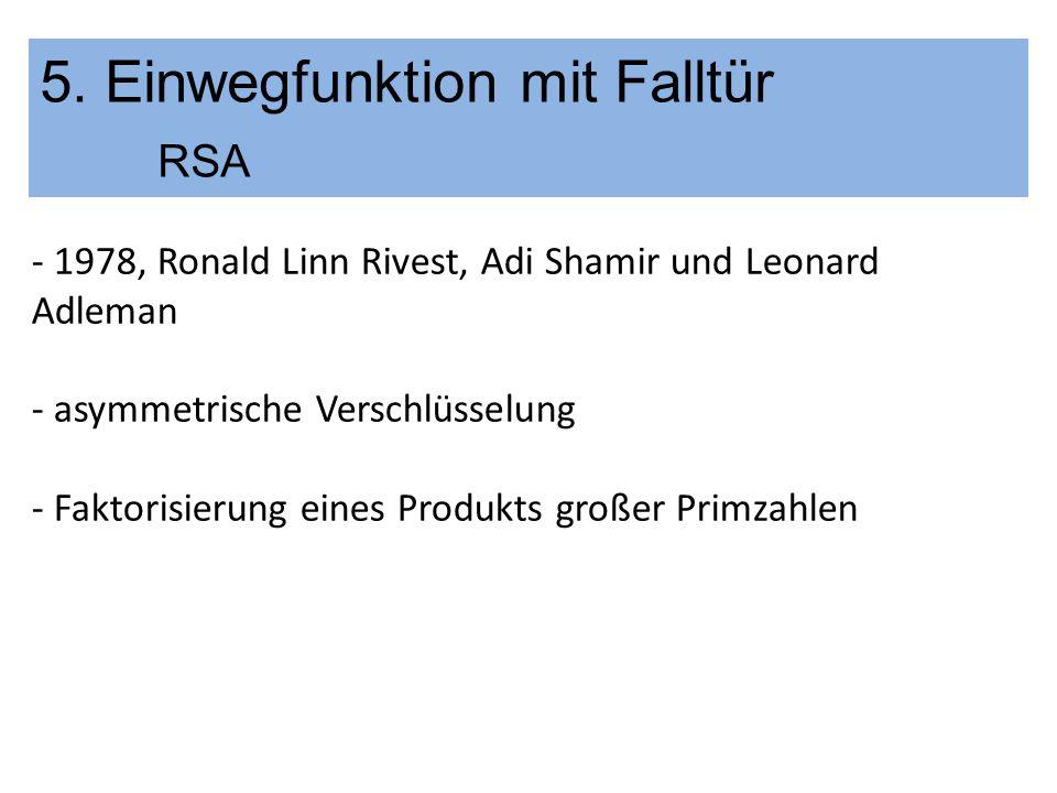 - 1978, Ronald Linn Rivest, Adi Shamir und Leonard Adleman - asymmetrische Verschlüsselung - Faktorisierung eines Produkts großer Primzahlen 5. Einweg