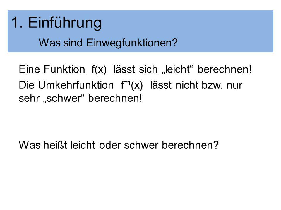 Eine Funktion f(x) lässt sich leicht berechnen! Die Umkehrfunktion f¹(x) lässt nicht bzw. nur sehr schwer berechnen! Was heißt leicht oder schwer bere