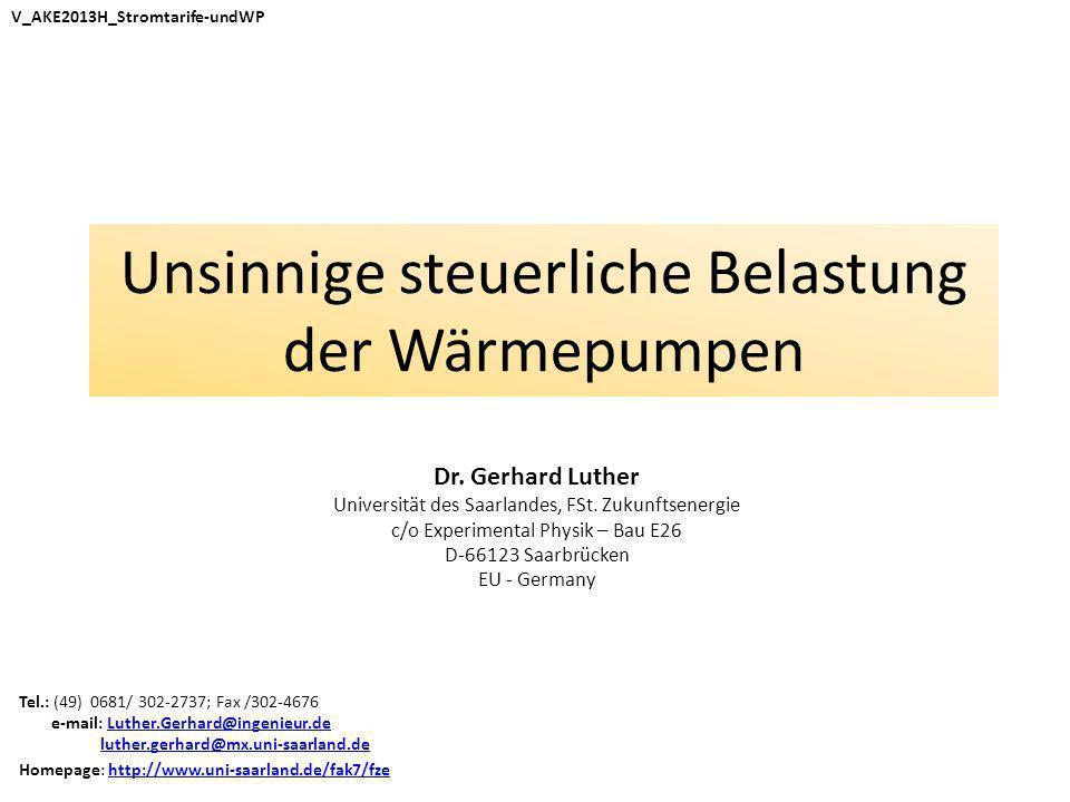 Unsinnige steuerliche Belastung der Wärmepumpen Dr. Gerhard Luther Universität des Saarlandes, FSt. Zukunftsenergie c/o Experimental Physik – Bau E26