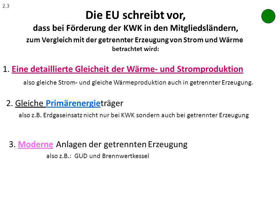 Die EU schreibt vor, dass bei Förderung der KWK in den Mitgliedsländern, zum Vergleich mit der getrennter Erzeugung von Strom und Wärme betrachtet wir