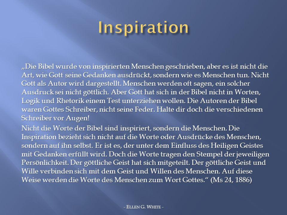 Die Bibel wurde von inspirierten Menschen geschrieben, aber es ist nicht die Art, wie Gott seine Gedanken ausdrückt, sondern wie es Menschen tun. Nich