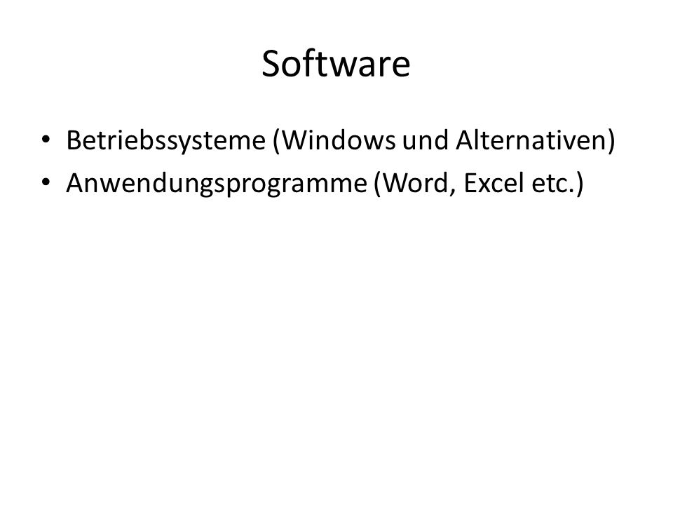 Software Betriebssysteme (Windows und Alternativen) Anwendungsprogramme (Word, Excel etc.)