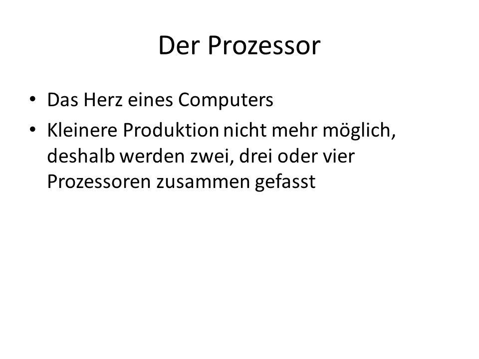 Der Prozessor Das Herz eines Computers Kleinere Produktion nicht mehr möglich, deshalb werden zwei, drei oder vier Prozessoren zusammen gefasst