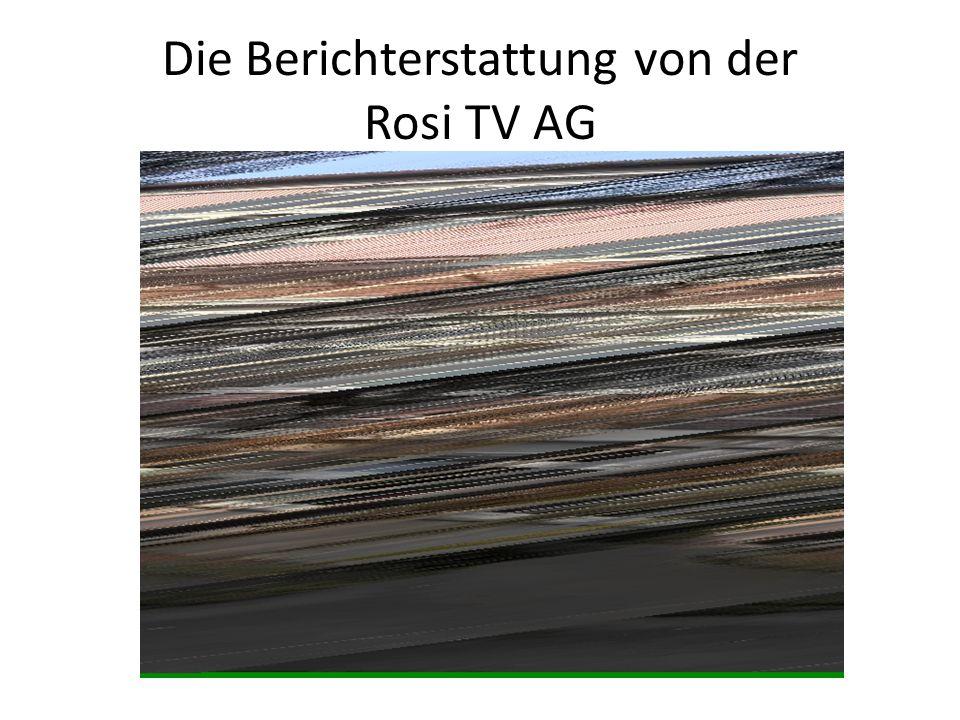 Die Berichterstattung von der Rosi TV AG