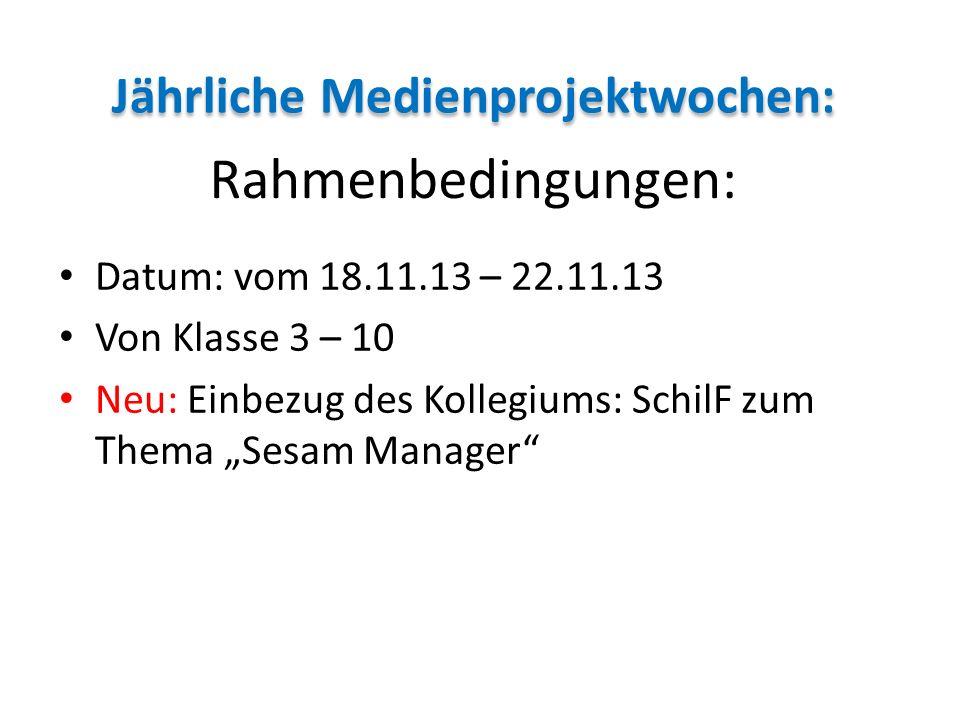 Jährliche Medienprojektwochen: Rahmenbedingungen: Datum: vom 18.11.13 – 22.11.13 Von Klasse 3 – 10 Neu: Einbezug des Kollegiums: SchilF zum Thema Sesa