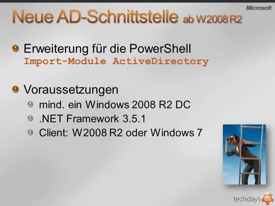 Erweiterung für die PowerShell Import-Module ActiveDirectory Voraussetzungen mind. ein Windows 2008 R2 DC.NET Framework 3.5.1 Client: W2008 R2 oder Wi