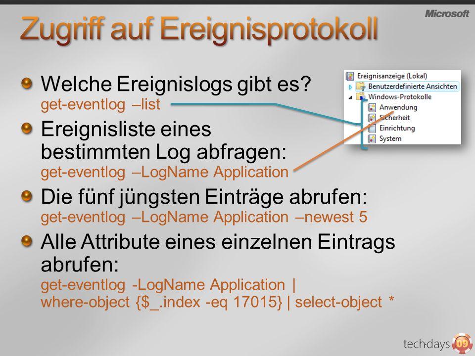 Welche Ereignislogs gibt es? get-eventlog –list Ereignisliste eines bestimmten Log abfragen: get-eventlog –LogName Application Die fünf jüngsten Eintr