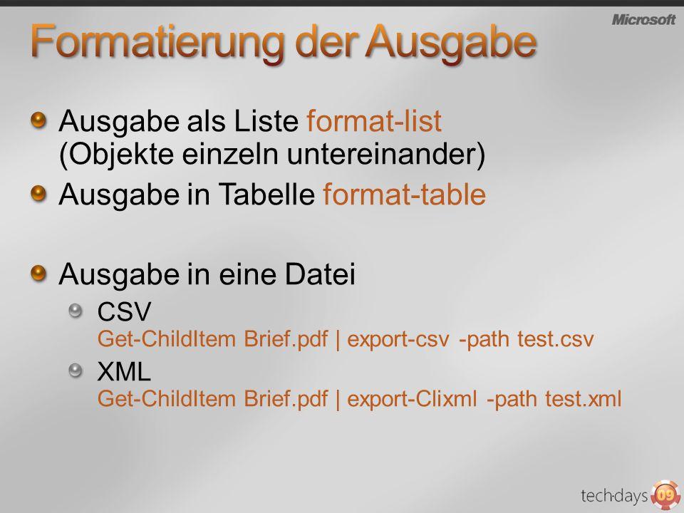 Ausgabe als Liste format-list (Objekte einzeln untereinander) Ausgabe in Tabelle format-table Ausgabe in eine Datei CSV Get-ChildItem Brief.pdf   expo