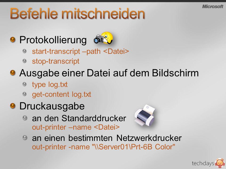 Protokollierung start-transcript –path stop-transcript Ausgabe einer Datei auf dem Bildschirm type log.txt get-content log.txt Druckausgabe an den Sta