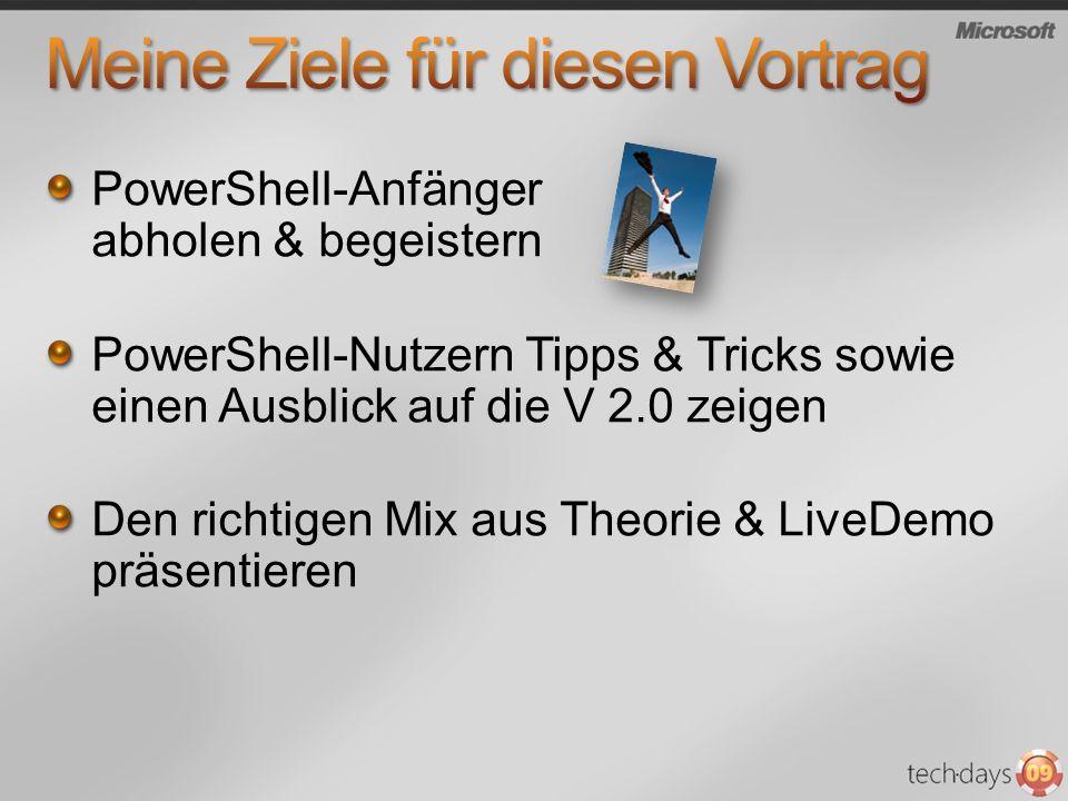 PowerShell-Anfänger abholen & begeistern PowerShell-Nutzern Tipps & Tricks sowie einen Ausblick auf die V 2.0 zeigen Den richtigen Mix aus Theorie & L