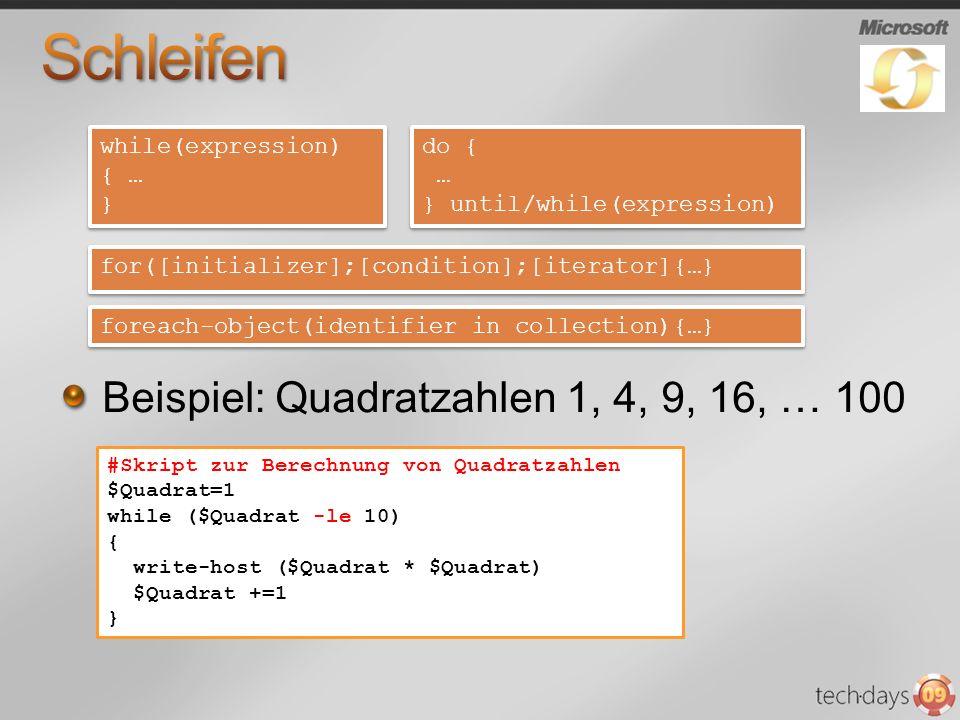 Beispiel: Quadratzahlen 1, 4, 9, 16, … 100 #Skript zur Berechnung von Quadratzahlen $Quadrat=1 while ($Quadrat -le 10) { write-host ($Quadrat * $Quadr