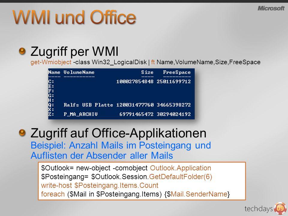 Zugriff per WMI get-Wmiobject -class Win32_LogicalDisk   ft Name,VolumeName,Size,FreeSpace Zugriff auf Office-Applikationen Beispiel: Anzahl Mails im