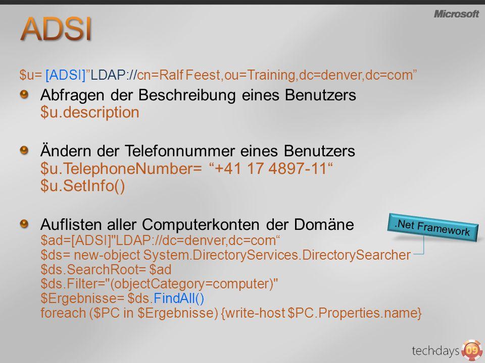 $u= [ADSI]LDAP://cn=Ralf Feest,ou=Training,dc=denver,dc=com Abfragen der Beschreibung eines Benutzers $u.description Ändern der Telefonnummer eines Be