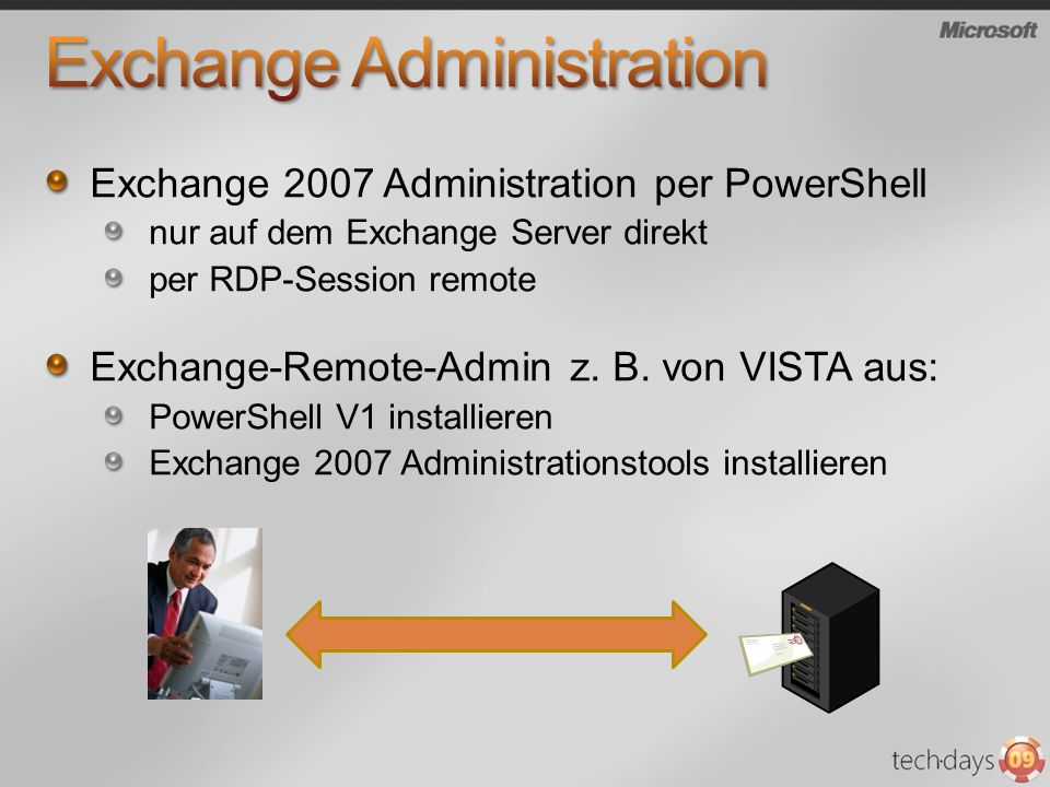 Exchange 2007 Administration per PowerShell nur auf dem Exchange Server direkt per RDP-Session remote Exchange-Remote-Admin z. B. von VISTA aus: Power