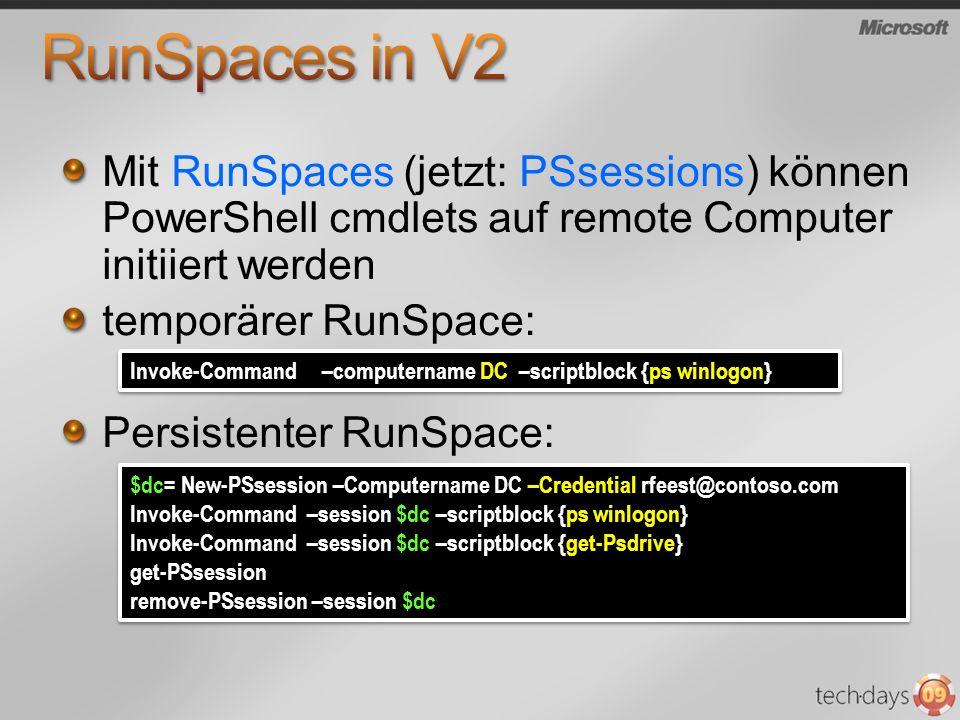 Mit RunSpaces (jetzt: PSsessions) können PowerShell cmdlets auf remote Computer initiiert werden temporärer RunSpace: Persistenter RunSpace: Invoke-Co