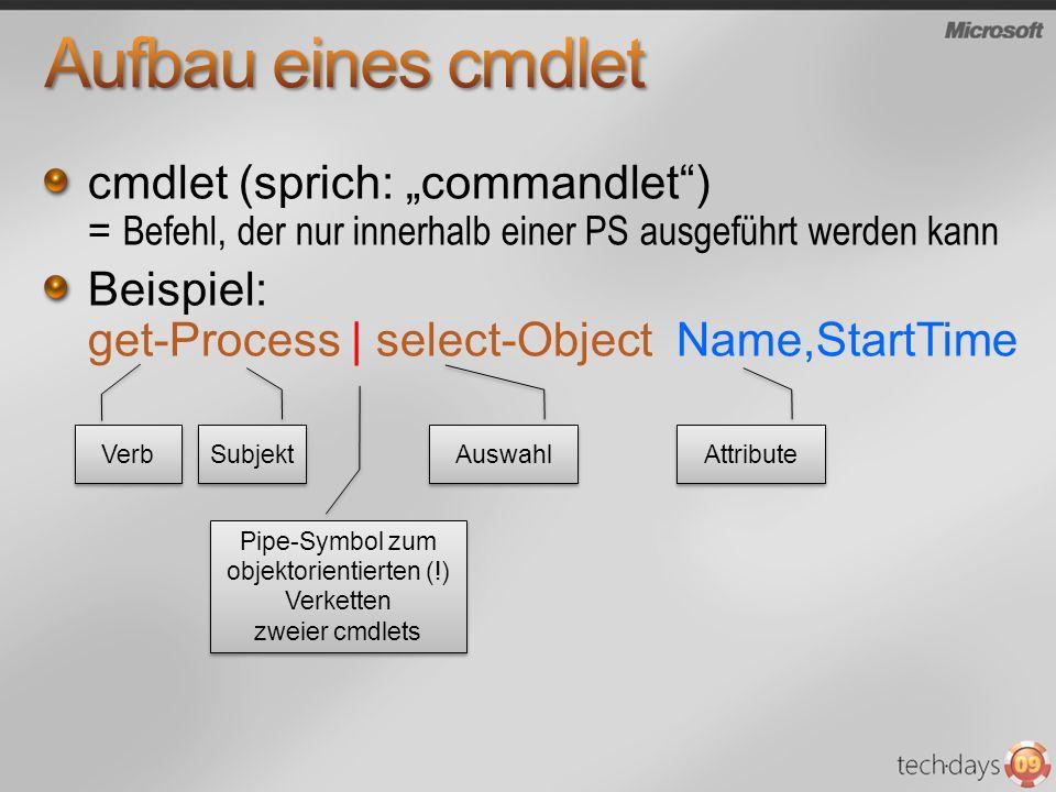 cmdlet (sprich: commandlet) = Befehl, der nur innerhalb einer PS ausgeführt werden kann Beispiel: get-Process   select-Object Name,StartTime Verb Subj