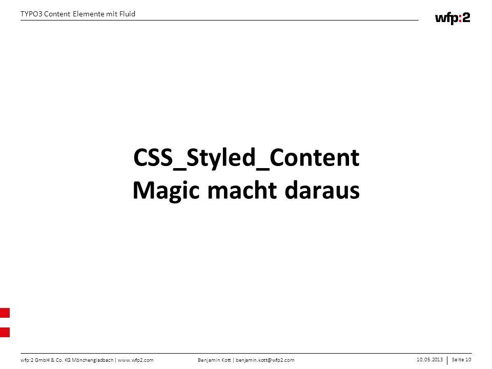 Benjamin Kott | benjamin.kott@wfp2.com 10.05.2013Seite 10 wfp:2 GmbH & Co. KG Mönchengladbach | www.wfp2.com TYPO3 Content Elemente mit Fluid CSS_Styl