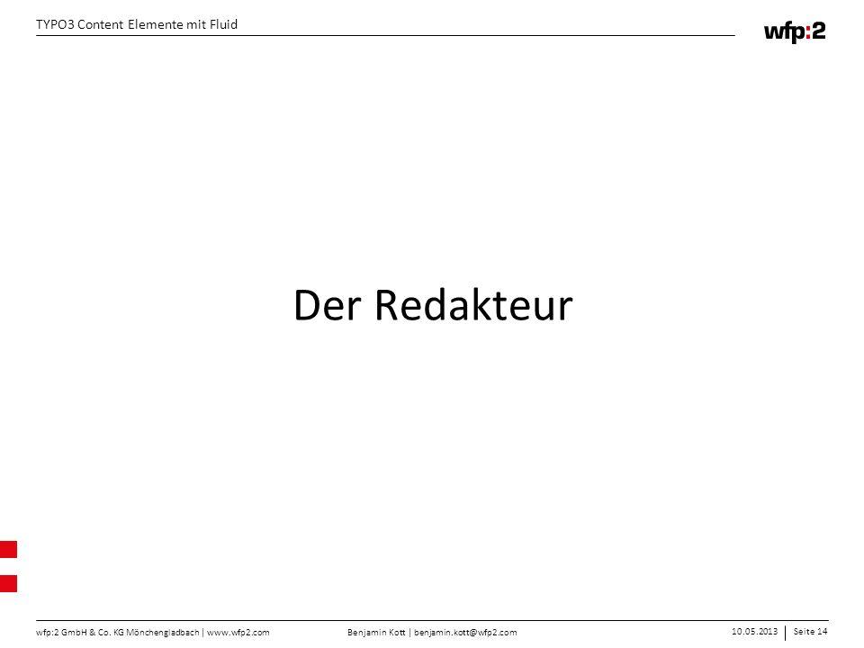 Benjamin Kott | benjamin.kott@wfp2.com 10.05.2013Seite 14 wfp:2 GmbH & Co. KG Mönchengladbach | www.wfp2.com TYPO3 Content Elemente mit Fluid Der Reda