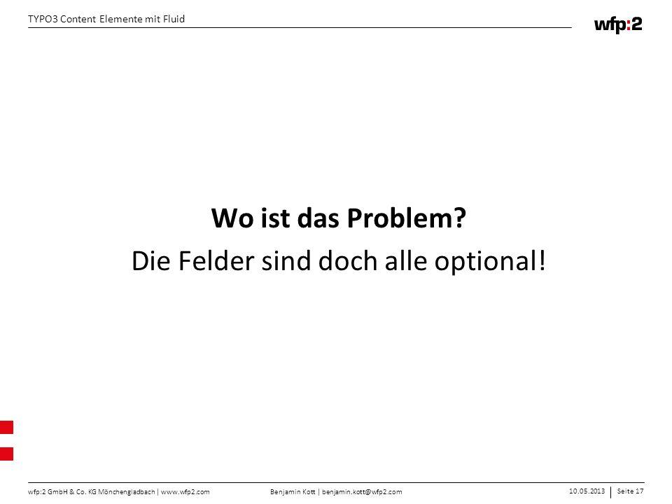 Benjamin Kott | benjamin.kott@wfp2.com 10.05.2013Seite 17 wfp:2 GmbH & Co. KG Mönchengladbach | www.wfp2.com TYPO3 Content Elemente mit Fluid Wo ist d