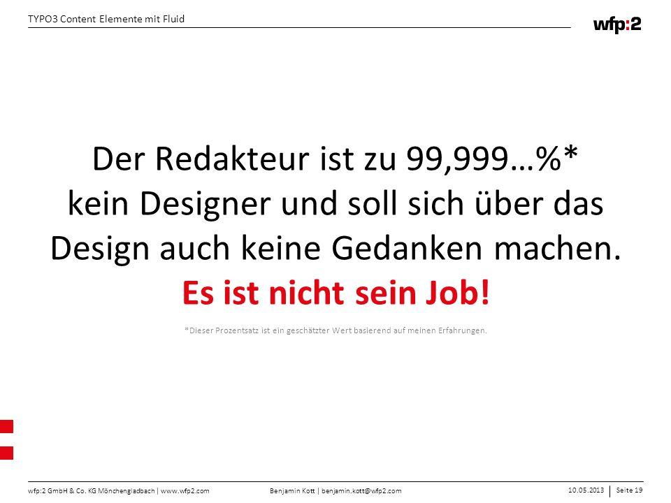 Benjamin Kott | benjamin.kott@wfp2.com 10.05.2013Seite 19 wfp:2 GmbH & Co. KG Mönchengladbach | www.wfp2.com TYPO3 Content Elemente mit Fluid Der Reda