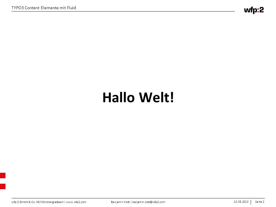 Benjamin Kott | benjamin.kott@wfp2.com 10.05.2013Seite 2 wfp:2 GmbH & Co. KG Mönchengladbach | www.wfp2.com TYPO3 Content Elemente mit Fluid Hallo Wel