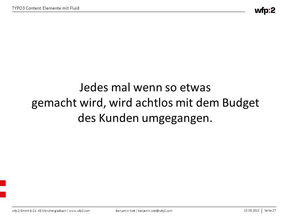 Benjamin Kott | benjamin.kott@wfp2.com 10.05.2013Seite 27 wfp:2 GmbH & Co. KG Mönchengladbach | www.wfp2.com TYPO3 Content Elemente mit Fluid Jedes ma
