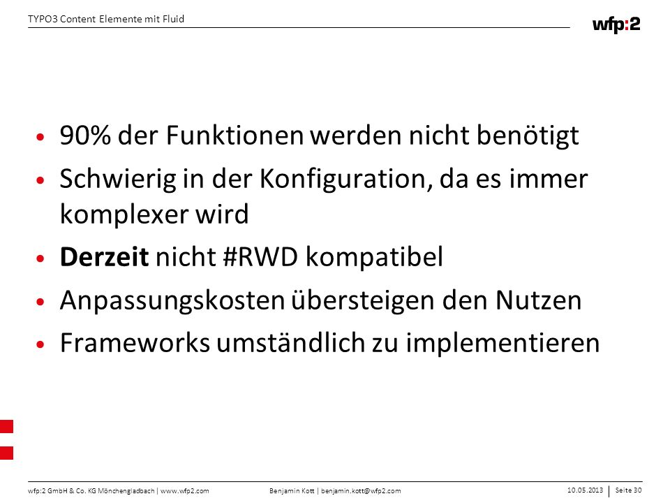 Benjamin Kott | benjamin.kott@wfp2.com 10.05.2013Seite 30 wfp:2 GmbH & Co. KG Mönchengladbach | www.wfp2.com TYPO3 Content Elemente mit Fluid 90% der