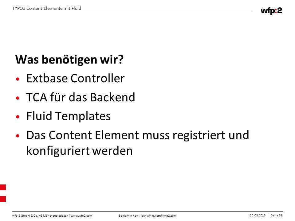 Benjamin Kott | benjamin.kott@wfp2.com 10.05.2013Seite 36 wfp:2 GmbH & Co. KG Mönchengladbach | www.wfp2.com TYPO3 Content Elemente mit Fluid Was benö