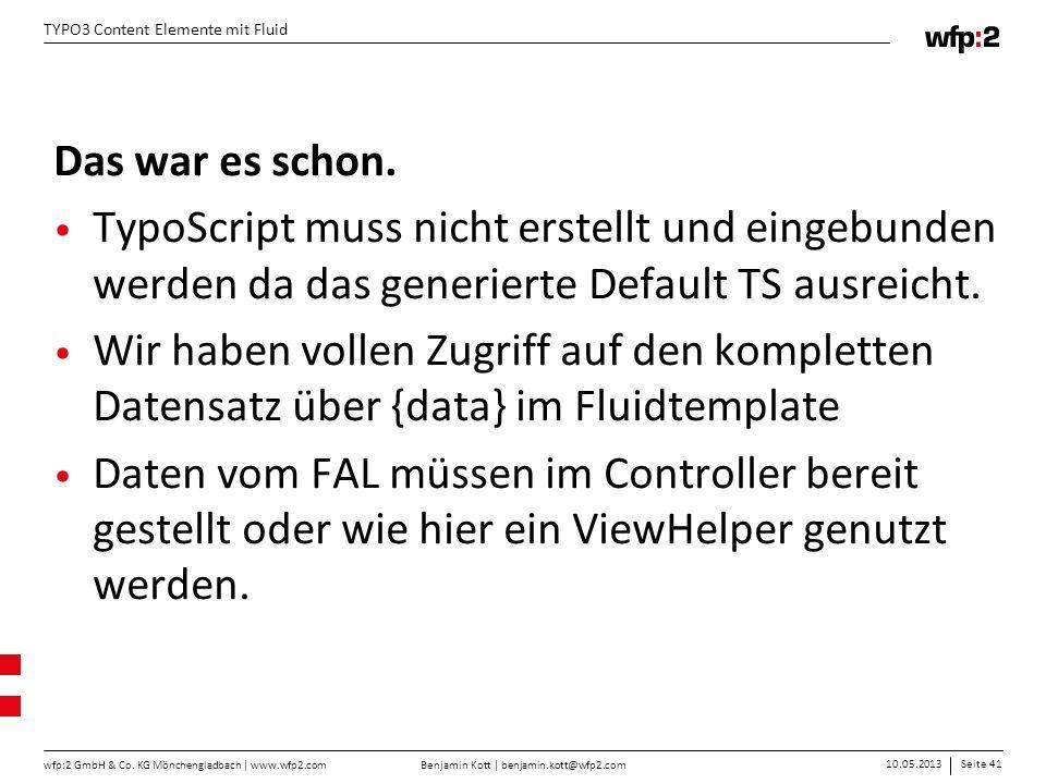 Benjamin Kott | benjamin.kott@wfp2.com 10.05.2013Seite 41 wfp:2 GmbH & Co. KG Mönchengladbach | www.wfp2.com TYPO3 Content Elemente mit Fluid Das war