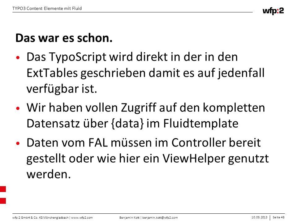 Benjamin Kott | benjamin.kott@wfp2.com 10.05.2013Seite 48 wfp:2 GmbH & Co. KG Mönchengladbach | www.wfp2.com TYPO3 Content Elemente mit Fluid Das war